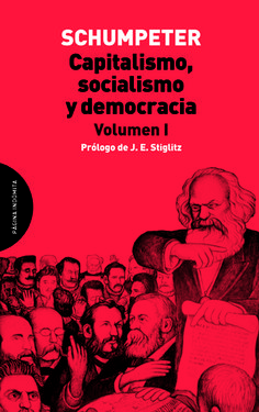 Capitalismo, socialismo y democracia / Joseph A. Schumpeter. Vol. 1 (2015)