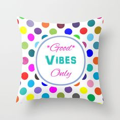 Good Vibes Only Throw Pillow by Miss L In Art | Society6 | Rainbow polka dots