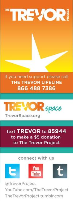 The Trevor Project - look it up. Definitely worth your time..