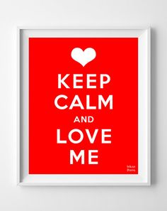 Keep Calm and Love Me Poster Print Inspirational by InkistPrints, $11.95 - Shipping Worldwide! [Click Photo for Details]