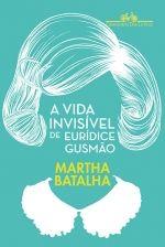 A VIDA INVISÍVEL DE EURÍDICE GUSMÃO - Martha Batalha - Companhia das Letras