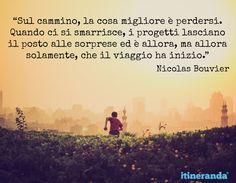 """""""Sul cammino, la cosa migliore è perdersi. Quando ci si smarrisce, i progetti lasciano il posto alle sorprese ed è allora, ma allora solamente, che il viaggio ha inizio."""" Nicolas Bouvier  #bouvier #ituoiluoghi #quote #itineranda #citazioni #viaggio #travel #scrittori #writer"""