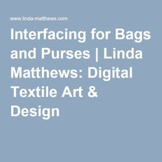 Interfacing for Bags and Purses | Linda Matthews: Digital Textile Art & Design