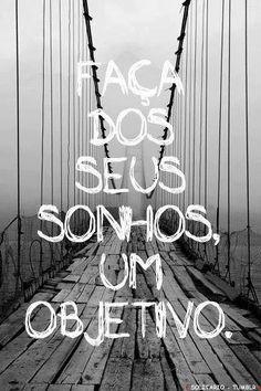 Faça dos seus sonhos um objetivo ;)