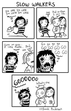 sarahs andersen:  Slow walkers make my life 10x harder on a daily basis