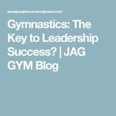 Gymnastics: The Key to Leadership Success? | JAG GYM Blog