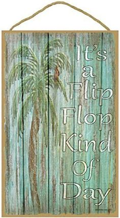 """Palm Tree It's A Flip Flop Kind Of Day Nautical Beach Ocean Sign Plaque 10""""x16"""""""
