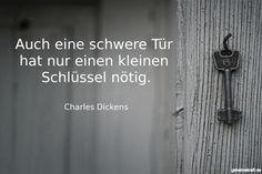 Auch eine schwere Tür  hat nur einen kleinen  Schlüssel nötig. ... gefunden auf https://www.geheimekraft.de/spruch/52