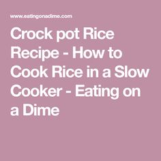 Crock pot Rice Recipe - How to Cook Rice in a Slow Cooker - Eating on a Dime