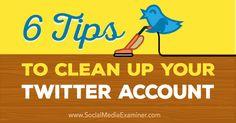 6 Tips to Clean Up Your Twitter Account http://www.socialmediaexaminer.com/6-tips-to-clean-up-your-twitter-account/?awt_l=9ZAok&awt_m=3mZstS3S7Xr.ILT&utm_content=bufferd255d&utm_medium=social&utm_source=pinterest.com&utm_campaign=buffer  TomBlubaugh.net/services?utm_content=buffer5bff0&utm_medium=social&utm_source=pinterest.com&utm_campaign=buffer