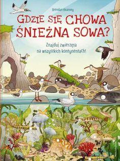 Gdzie Się Chowa Śnieżna Sowa Znajduj Zwierzęta Na Wszystkich Kontynentach - Anna Claybourne - Ceny i opinie - Ceneo.pl