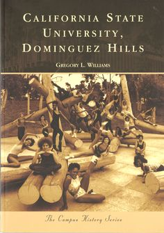 CSU Dominguez Hills book, Arcadia Publishing, 2010, by Greg Williams
