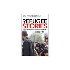 Refugee Stories : Seven personal journeys behind the headlines (Paperback) (Dave Smith)