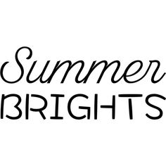 Summer Brights text ❤ liked on Polyvore featuring text, quotes, filler, phrase and saying