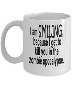 I am SMILING because I get to kill you in the zombie apocalypse Mug Creepy Halloween Party, Zombie Party, Walking Dead Memes, The Walking Dead, Zombie Apocalypse Survival, Zombies Survival, Thought Experiment, Seriously Funny, Smile Because