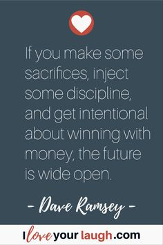 Dave Ramsey inspirational quote: If you make some sacrifices, inject some discipline, and get intentional about winning with money, the future is wide open. Budget Quotes, Dave Ramsey Quotes, Financial Peace, Financial Guru, Financial Quotes, Total Money Makeover, Fantastic Quotes, Money Challenge, Smile Quotes