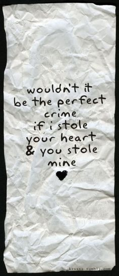 """steal my heart <3 Perfect!! Chris is getting this for valentine's day... 'cept it's going to say """"wasn't it the perfect crime when I stole your heart and you stole mine?"""" awwwwww"""