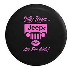Silly Boys Jeeps are for Girls Spare Tire Cover OEM Vinyl Black in: Display your passion with this Heavy Duty Dealer Grade Tire Cover. Professionally Produced with American Pride! Jeep Wrangler Camper, Jeep Wrangler Tire Covers, Jeep Spare Tire Covers, Jeep Wrangler Girl, Jeep Wrangler Parts, Jeep Tire Cover, Jeep Parts, Jeep Cj7, Jeep Wrangler Accessories