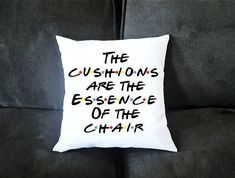 The Cushions Are The Essence Of The Chair Friends TV Show Inspired Pillow Case With Option For Pillow Insert By UncleJesses Home & Living Bedding Bed Pillows unagi how you doin pivot joey doesn't share princess consuela crap bag ill be there for you best friends moving out gift dress like rachel clean like monica cook like monica i know Friends TV Show Obsession