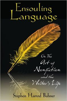 Ensouling Language: On the Art of Nonfiction and the Writers Life: Amazon.co.uk: Stephen Harrod Buhner: 0884897867959: Books