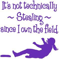 """SOFTBALL SHIRTS - """"It's not technically stealing since I own the field."""" I like the confidence this shirt shows. This website has tons of different shirts."""