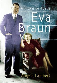 Baixar Livro A História Perdida de Eva Braun -  Angela Lambert em PDF, ePub e Mobi ou ler online