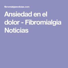 Ansiedad en el dolor - Fibromialgia Noticia #ansiedad en el dolor - Fibromialgia Noticias
