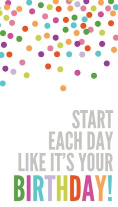 {one pretty pin} Start each day like it's your birthday on http://www.chickabug.com/blog