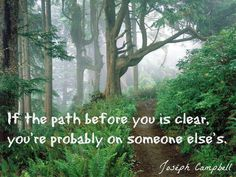 If the path before you is clear, you're probably on someone else's.--Joseph Campbell (I'd like to say that if your path is clear after a certain time, it's yours). Psyche Test, Joseph Campbell, Smart Quotes, Forest Photography, Oregon Coast, Oregon Usa, Portland Oregon, Powerful Words, Attitude Quotes