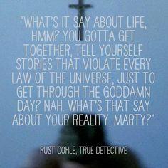 True Detective quotes | Visit joannelcim.tumblr.com