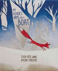 My father's arms are a boat / Stein Erik Lunde ; [illustrated by] Oyvind Torseter ; translated from the Norwegian by Kari Dickson