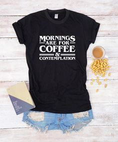 Mornings are for coffee & contemplation shirt for women funny T-shirts  graphic clothing birthday gifts  slogan cool tumblr outfits Cute Food