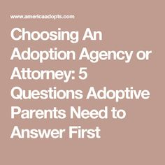 Choosing An Adoption Agency or Attorney: 5 Questions Adoptive Parents Need to Answer First Adoption Options, Adoption Agencies, Adoptive Parents, Parenting, America, Childcare, Usa, Natural Parenting