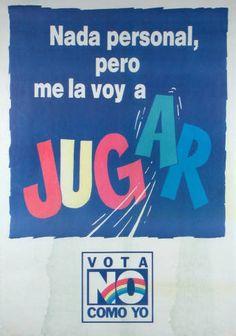 Nada personal, pero me la voy a jugar. Campaña del NO, plebiscito de 1988 (Fuente: http://econtent.unm.edu/cdm/singleitem/collection/LAPolPoster/id/3902/rec/226)