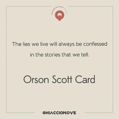 The lies we live will always be confessed in the stories that we tell. - Orson Scott Card