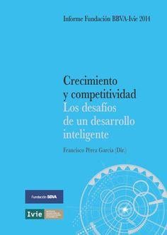 Crecimiento y competitividad : los desafíos de un desarrollo inteligente / dirigido por Francisco Pérez García ; autores, Francisco Alcalá Agulló...[et al.]. (2014)