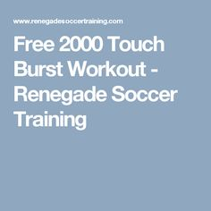 Free 2000 Touch Burst Workout - Renegade Soccer Training