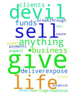 lord -  lord please give me business clients n ensure payments .... i need funds ... i dont have anything to sell now...please deliver me n cause my marriage ... give me breakthrough in every aspect of my life ... you expose the devil , take all its power n establish truth amen  Posted at: https://prayerrequest.com/t/BPN #pray #prayer #request #prayerrequest