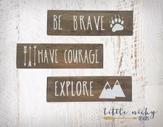 Be Brave, Have Courage, Explore >> Tribal Woodland Nursery Decor >> Rustic wood signs, Baby nursery SET OF THREE by LittleNickyDesigns on Etsy https://www.etsy.com/listing/288386731/be-brave-have-courage-explore-tribal
