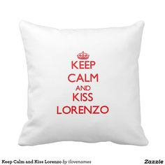 Keep Calm and Kiss Lorenzo Pillow