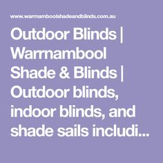 Outdoor Blinds | Warrnambool Shade & Blinds | Outdoor blinds, indoor blinds, and shade sails including venetian blinds, roman blinds, roller blinds, vertical blinds, plantation shutters, modern shutters, outdoor blinds for pergolas, outdoor patio blinds, ziptrack blinds, alfresco blinds, shade cloth, motorized blinds, blackout blinds - also provide roller shutter repairs and custom shade structures