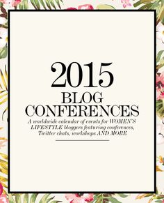 2015 women's lifestyle blog conferences directory (worldwide). #blogging