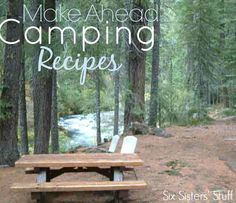 Make Ahead Camping Recipes to make your trip a little easier (from Sixsistersstuff.com)