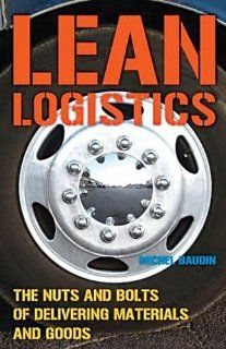 Lean Logistics: The Nuts and Bolts of Delivering Materials and Goods by Michel Baudin. $59.95. Author: Michel Baudin. Publication: February 11, 2005. Edition - 1. Publisher: Productivity Press; 1 edition (February 11, 2005). 400 pages