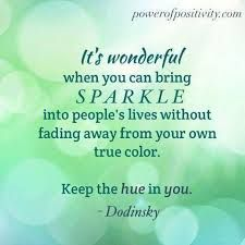 So SPARKLE ON!   Be true to yourself - authentic and amazing.