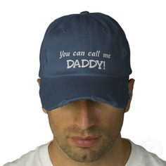 You can call me DADDY!-Father's Day OR New Dad Embroidered Baseball Caps.  $26.95