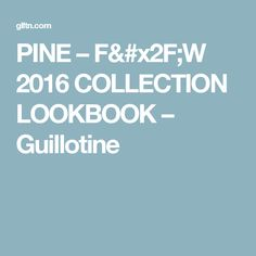 PINE – F/W 2016 COLLECTION LOOKBOOK – Guillotine
