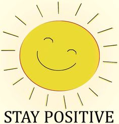 printing this out and pasting it above my desk at work - STAY POSITIVE!