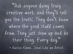 """Ask anyone doing truly creative work, and they'll tell you the..."