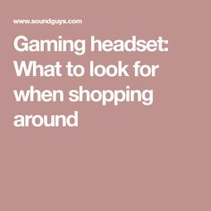 Gaming headset: What to look for when shopping around Voice Chat, Gaming Headset, Surround Sound, That Look, Audio, Games, Shopping, Gaming